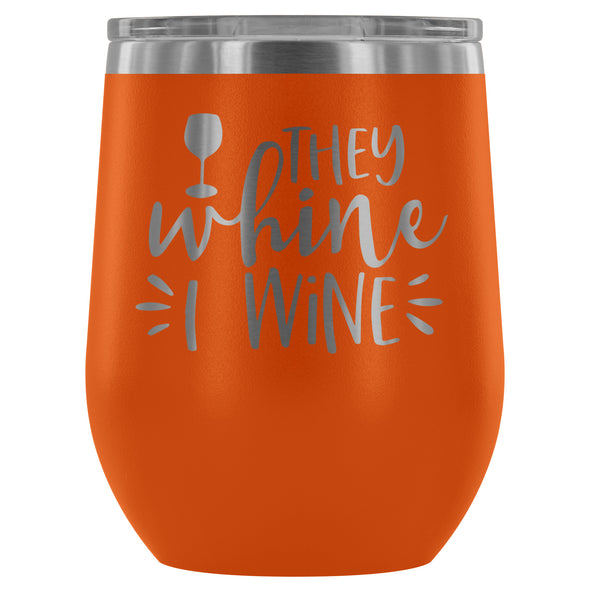 They Whine I Wine 12oz Stemless Wine Tumbler