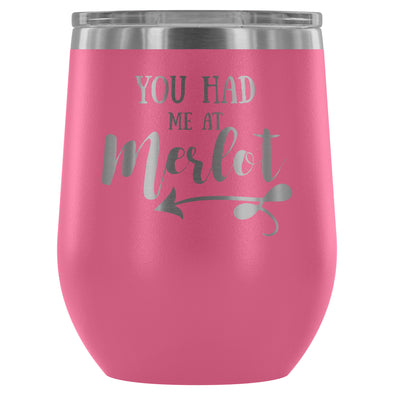 You Had me at Merlot 12oz Stemless Wine Tumbler