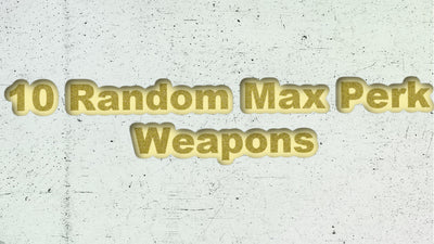 10 Random Max Perk 130 Weapons