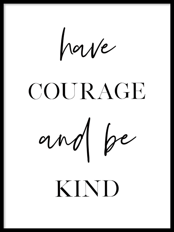 Have Courage and be Kind Print - PRRRINT