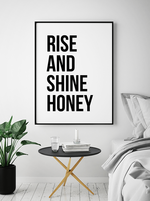 Rise and Shine Honey Quote Poster - PRRRINT