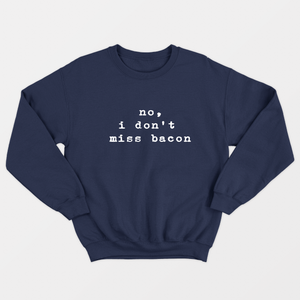 No I Don't Miss Bacon - Vegan Sweatshirt (Unisex)-Vegan Apparel, Vegan Clothing, Vegan Sweatshirt-Vegan Outfitters