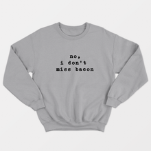 Load image into Gallery viewer, No I Don't Miss Bacon - Vegan Sweatshirt (Unisex)-Vegan Apparel, Vegan Clothing, Vegan Sweatshirt-Vegan Outfitters