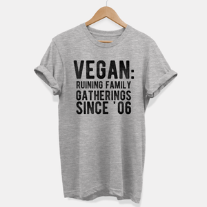 Ruining Family Gatherings - Ethical Vegan T-Shirt (Unisex)