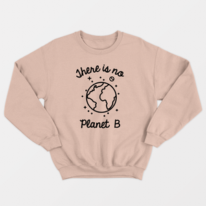 There Is No Planet B - Ethical Vegan Sweatshirt (Unisex)