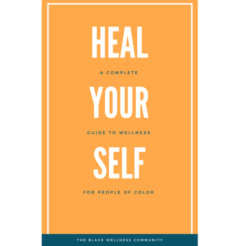 Heal Your Self: The Complete Wellness Guide for People Of Color