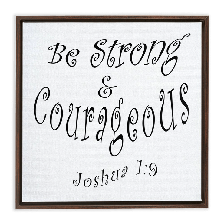 "Framed Canvas Wrap ""Be Strong and Courageous"" in 3 Frame Colors (3958265315422)"