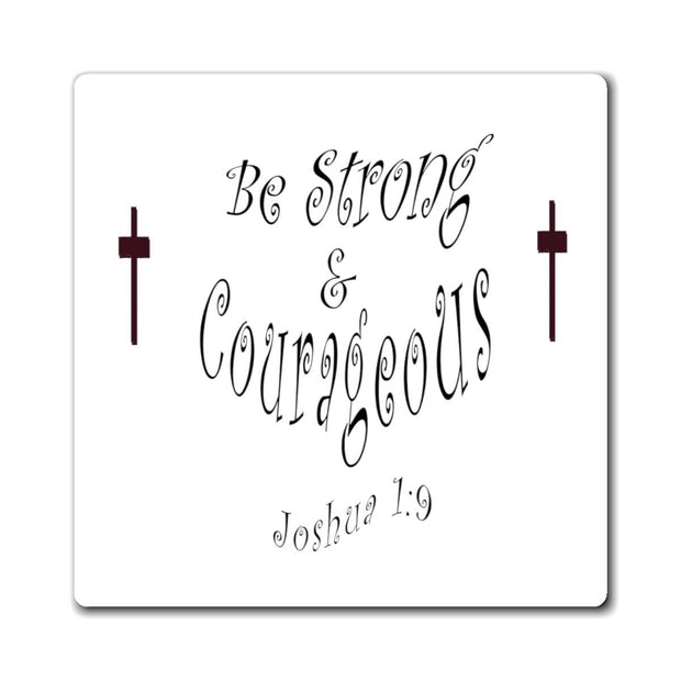 "Magnet ""Be Strong & Courageous"" in 3 Sizes"