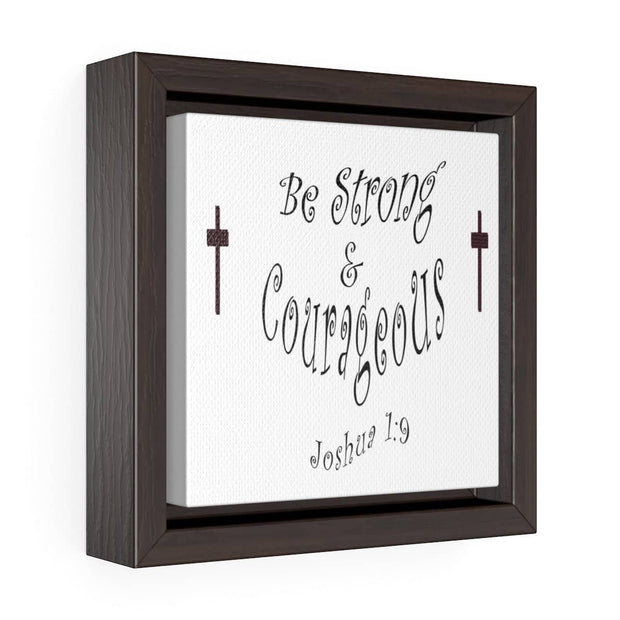 "Square Framed Premium Gallery Wrap Canvas ""Be Strong"""