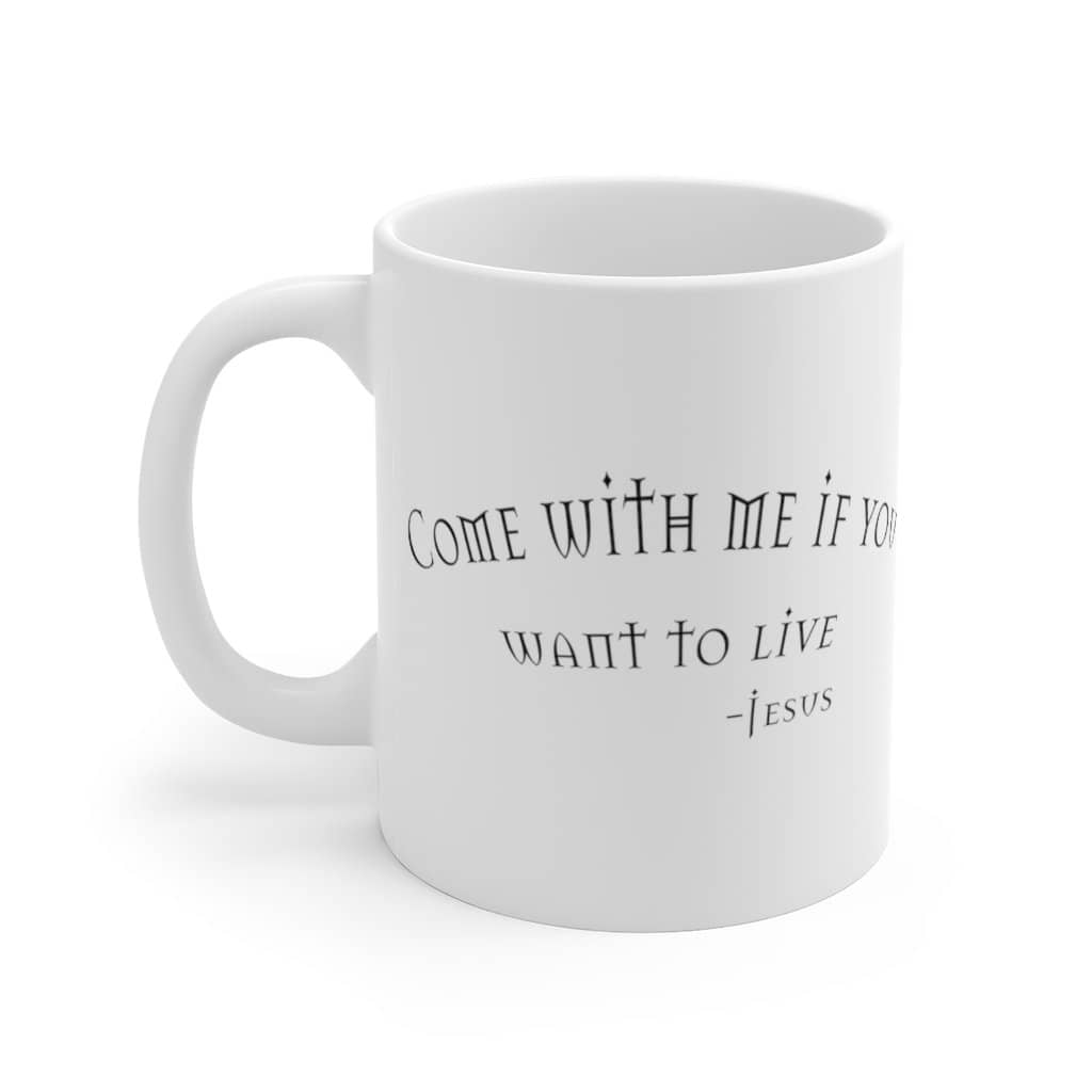 "White Ceramic Mug ""Come with Me"" in 11 oz or 15 oz (6072386027712)"