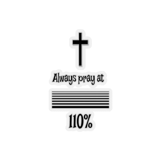"Kiss-Cut Stickers ""Always Pray at 110%"" Transparent or White Background"