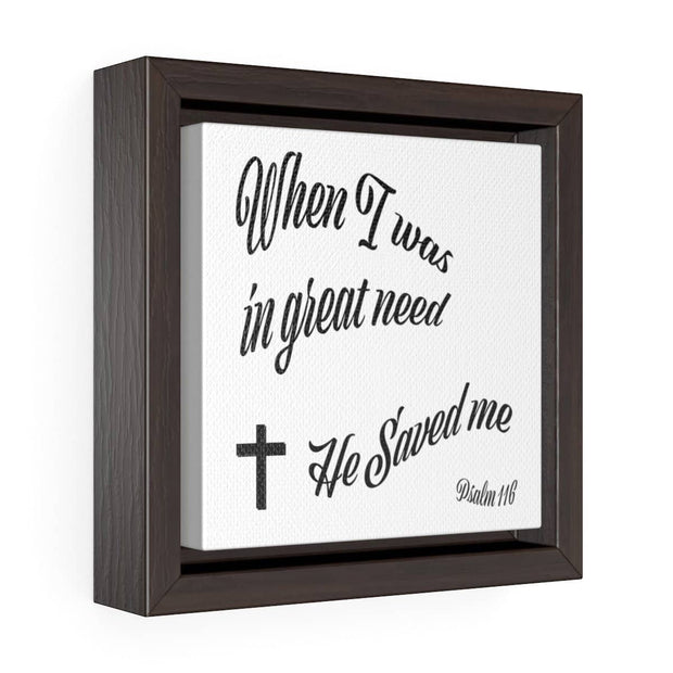 Square Framed Premium Gallery Wrap Canvas 'When I was in Great Need""