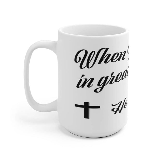 "White Ceramic Mug ""When I was in Great Need"" in 11 oz or 15 oz"