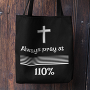"AOP Tote Bag Black Bag/ White Graphic ""Always Pray at 110%"" in 3 Sizes"