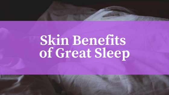 Skin benefits from great sleep