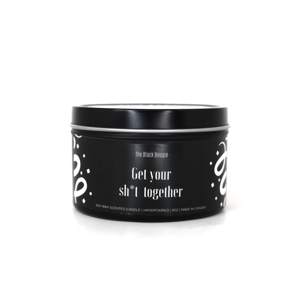 Get Your Sh*t Together - Black Scented Soy Candle - Black Tin - 8 OZ