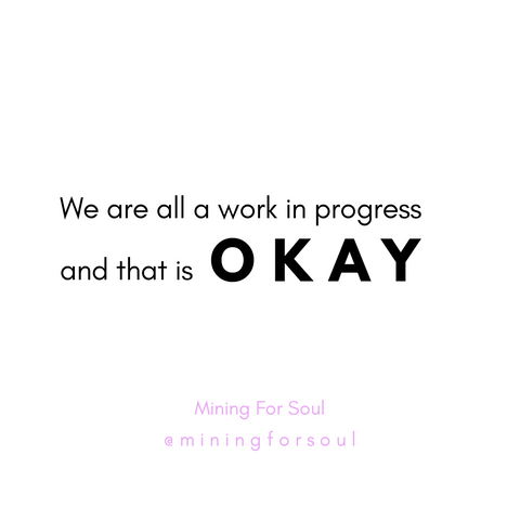 We are All a Work in Progress | Mining for Soul