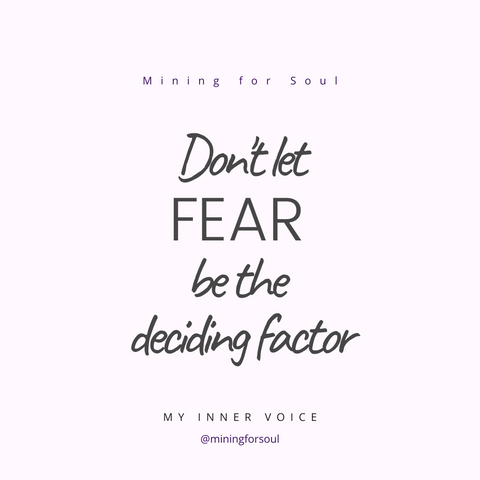don't let fear be the deciding factor