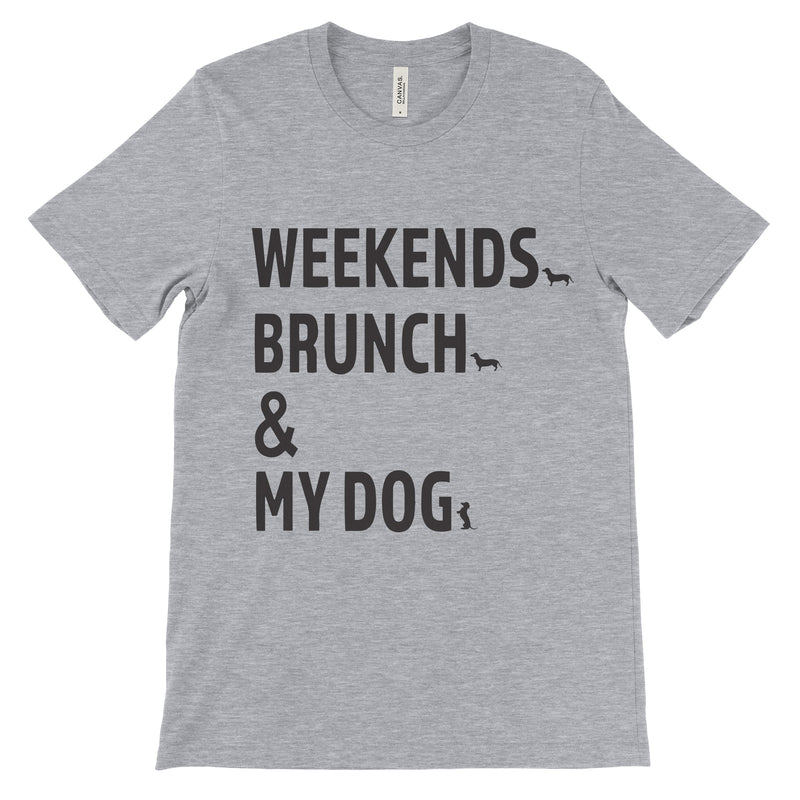 Weekends Brunch & My Dog - Unisex T-shirt