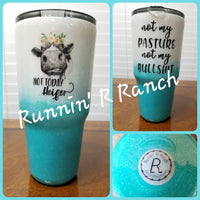 30 oz White and Teal Glitter Tumbler with Not Today Heifer and Not My Pasture Not My Bullshit