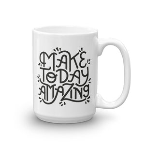 Make Today Amazing Mug - Black + White