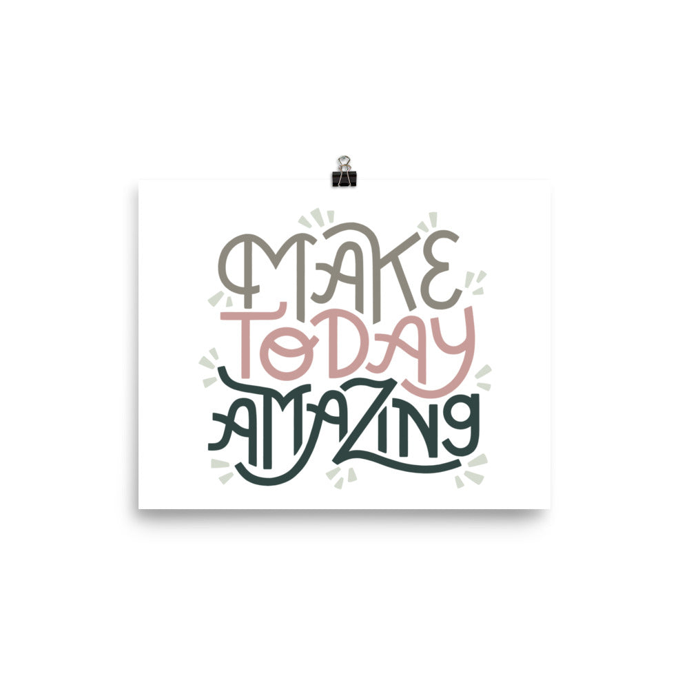 Make Today Amazing Poster - Moss + Rose