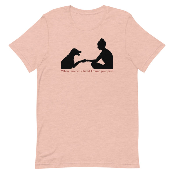 When I Needed a Hand I Found Your Paw Adult Unisex Tee