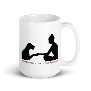 When I Needed a Hand, I Found Your Paw Mug