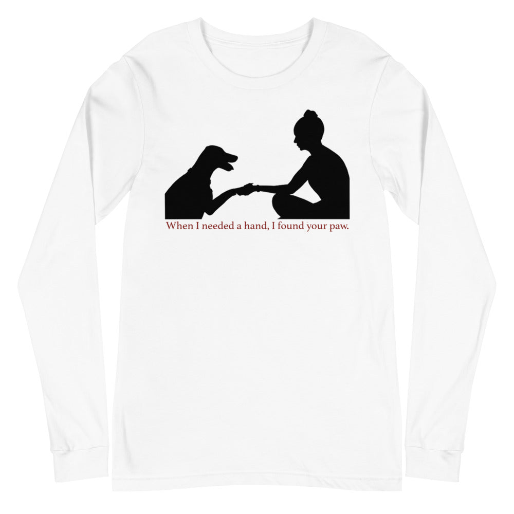 When I Needed a Hand, I Found Your Paw Unisex Long Sleeve Tee