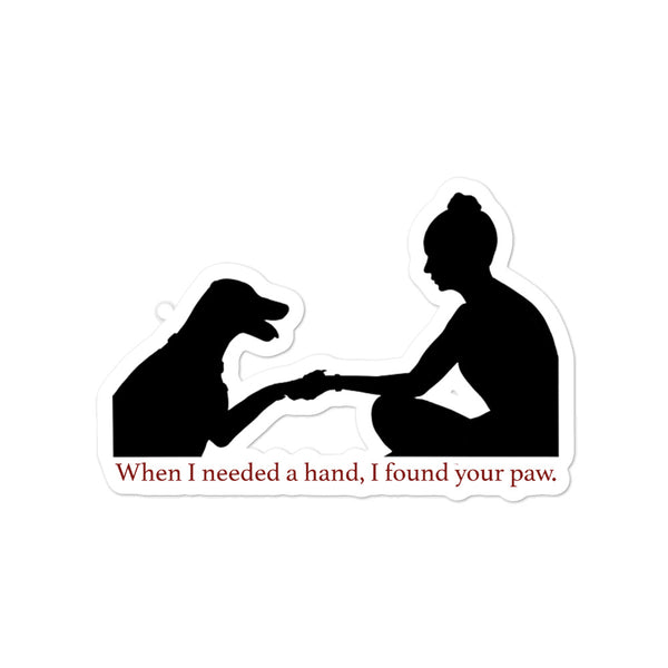 When I Needed a Hand, I Found Your Paw Sticker