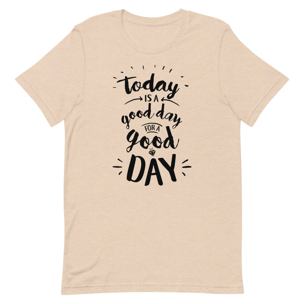 Today is a Good Day for a Good Day Unisex Adult Tee - Dark Print