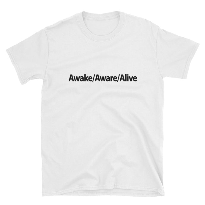 Awake/Aware/Alive T-Shirt