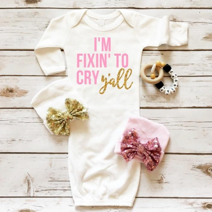 I'm Fixin To Cry Y'all™  Baby Gown - Baby Girl Clothes - Cassidy's Closet