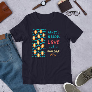 All You Need is... Karelian Pies Unisex T-Shirt