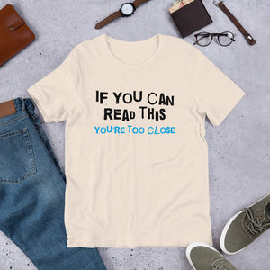 You're Too Close Unisex T-Shirt