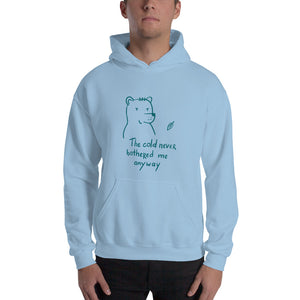 The cold never bothered me... Unisex Hoodie