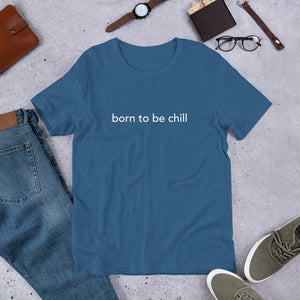 Born to Be Chill Unisex T-Shirt