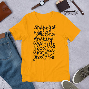 Coffee is good for you + me Unisex T-Shirt