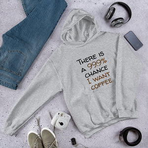 99.9 chance of coffee Unisex Hoodie