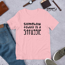 Load image into Gallery viewer, Today is a struggle Unisex T-Shirt