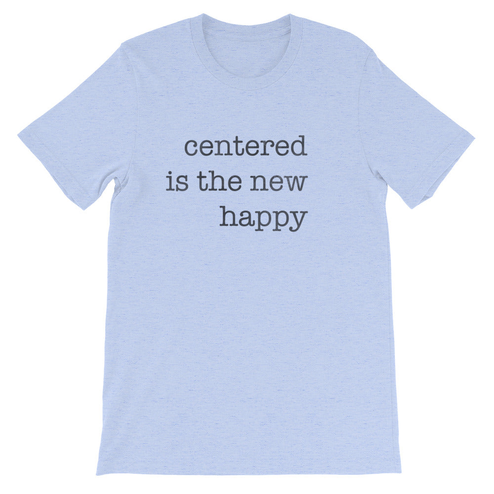 Centered is the New Happy tee