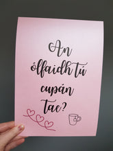 Load image into Gallery viewer, Gaeilge Print: will you drink a cup of tea?
