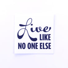 "Load image into Gallery viewer, ""Live Like No One Else"" Sticker"