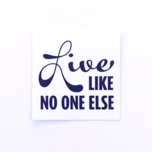 """Live Like No One Else"" Sticker"