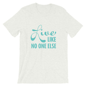 """Live Like No One Else"" Teal Font Short-Sleeve Unisex T-Shirt"