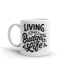 "Load image into Gallery viewer, ""Living That Budget Life"" Ceramic Mug"