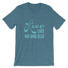 "Load image into Gallery viewer, ""Live Like No One Else"" Teal Font Short-Sleeve Unisex T-Shirt"