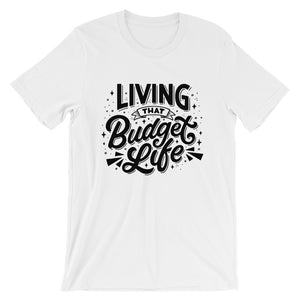 """Living That Budget Life"" Short-Sleeve Unisex T-Shirt"