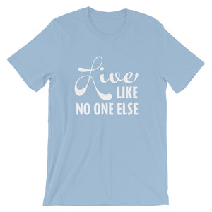 """Live Like No One Else"" White Font Short-Sleeve Unisex T-Shirt"