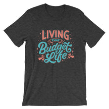 "Load image into Gallery viewer, ""Living That Budget Life"" Short-Sleeve Unisex T-Shirt"